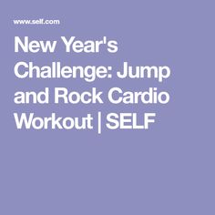 New Year's Challenge: Jump and Rock Cardio Workout | SELF