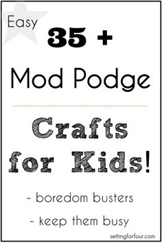 35 Plus Easy Mod Podge Crafts for Kids! Boredom buster creative projects.