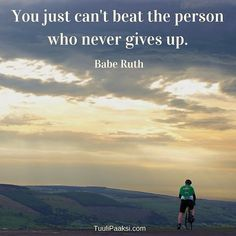 You just can't #beat the #person who never gives up. Babe Ruth #quote #motivation #change #changemanagement