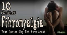 10 CAUSES OF FIBROMYALGIA YOUR DOCTOR MAY NOT KNOW ABOU