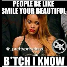 People say this to me almost daily.like I don't have a reason to smile damn Bitch Quotes, Sassy Quotes, Girl Quotes, Funny Quotes, Funny Memes, Momma Quotes, Rhianna Quotes, Rihanna Meme, Funny Celebrity Memes