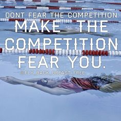 Don't fear the competition, make the competition fear you. #swimspiration