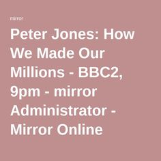 Peter Jones: How We Made Our Millions - BBC2, 9pm - mirror Administrator - Mirror Online