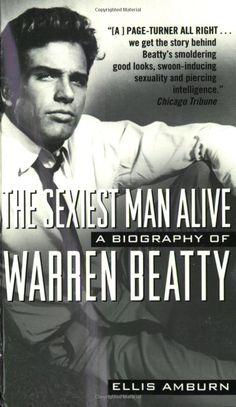 The Sexiest Man Alive : A Biography of Warren Beatty: Ellis Amburn