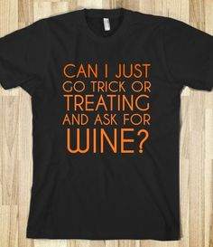 Can I just go Trick or Treating and ask for WINE?  Oh yes you can!