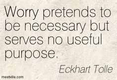 worry pretends to be necessary - Google Search