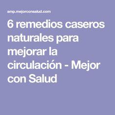 6 remedios caseros naturales para mejorar la circulación - Mejor con Salud