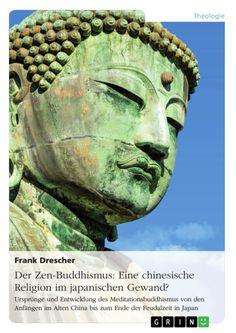 Der Zen-Buddhismus: Eine chinesische Religion im japanischen Gewand? http://grin.to/kSnon