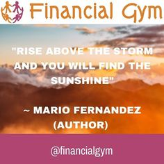 Rise above the storm and you will find the sunshine  Mario Fernandez (Author) #havingabadday #positivevibes #inspiration #inspirational #inspirationalquotes #feelingempowered #happinessquotes #selfbelief #hanginthere #loveyourself #successquotes #motivation #positivepeople #mindset #lawofattraction #faith #success #successful #lifeisgood #onmyterms #ididitmyway #goals #successfulpeople