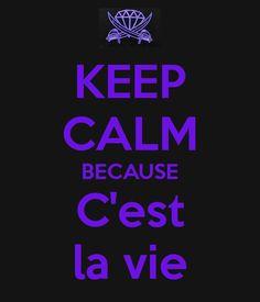 KEEP CALM BECAUSE C'est la vie