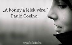 Paulo Coelho idézete a könnyről. A kép forrása: A Létezés Kulcsa # Facebook