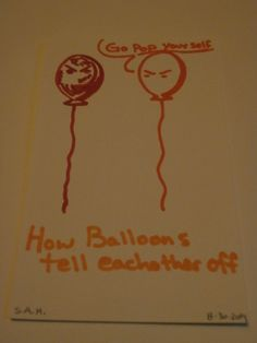 """9-20-2014 """"Go Pop Yourself."""" - How Balloons tell eachother off"""