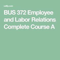 BUS 372 Employee and Labor Relations Complete Course Ashford Devry University, Bus