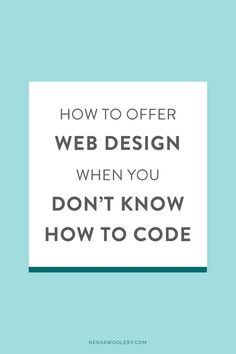 How to offer web design when you don't know how to code — Nesha Woolery (How To Build A Shed Website) Design Web, Web Design Quotes, Web Design Tutorials, Web Design Services, Graphic Design Tips, Web Design Company, Blog Design, Learn Web Design, Design Squad