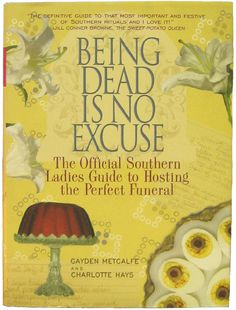 Being Dead Is No Excuse -The Official Southern Ladies Guide to Hosting The Perfect Funeral        (Humor)