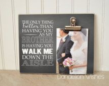 wedding quotes Brother of the Bride Gift, Custom Photo Frame {The Only Thing Better Than Having You As My Brother Is Having You Walk Me Down The Aisle} Brother Wedding Gifts, Gifts For Brother, Cruise Wedding, Destination Wedding, Wedding Planning, Trendy Wedding, Our Wedding, Dream Wedding, Wedding Stuff