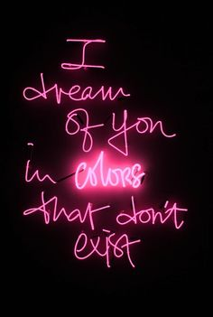 I dream of you in colours that don't exist #neon #lighting #signs