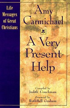 A Very Present Help (The Life Messages of Great Christians Series, 1) by Amy Carmichael, http://www.amazon.com/dp/0892839783/ref=cm_sw_r_pi_dp_12fKrb1B280EQ