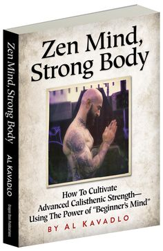 """In Zen Mind, Strong Body, acclaimed bodyweight exercise expert Al Kavadlo presents his """"philosophy of fitness""""—a philosophy that has allowed him to endure injury-free, while achieving some of the world's most challenging movements, be it the One-arm Pull-up, the Human Flag, the Stand-to-stand Bridge, or the Front Lever. It's also a philosophy that's allowed Al to sculpt a magnificent physique—while maintaining an ever-burning passion to further develop his calisthenic excellence.Al's """"secret…"""