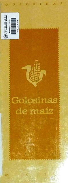 Título: Golosinas de maíz / Autor: Cofradia en Apoyo a la Mayora Mexicana  Ubicación: FCCTP – Gastronomía – Tercer piso / Código: G/MX/ 641.86 C68G