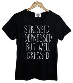 STRESSED depressed but WELL DRESSED  t shirt top by MINGAlondon, £13.00
