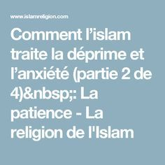 Comment l'islam traite la déprime et l'anxiété (partie 2 de 4): La patience - La religion de l'Islam