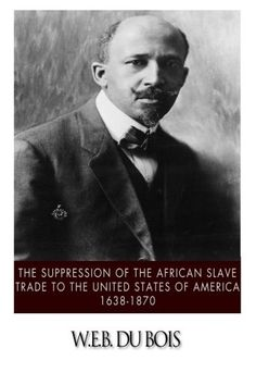 The Suppression of the African Slave Trade to the United ...