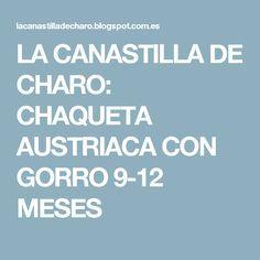 LA CANASTILLA DE CHARO: CHAQUETA AUSTRIACA CON GORRO 9-12 MESES