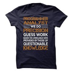 Programmer Analyst  We Do Precision Guess Work Based On