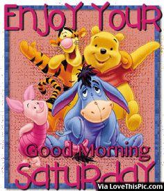 Enjoy Your Saturday, Good Morning winnie the pooh good morning saturday saturday…