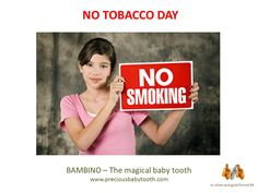 May 31 - NO TOBACCO DAY - BAMBINO, the magical baby tooth www.preciousbabytooth.com #NoTobacco #Bambino #MagicalBabyTooth