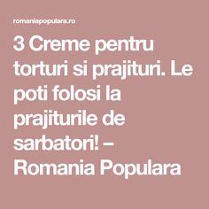 3 Creme pentru torturi si prajituri. Le poti folosi la prajiturile de sarbatori! – Romania Populara
