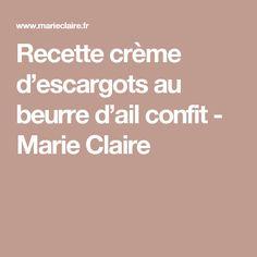 Recette crème d'escargots au beurre d'ail confit - Marie Claire