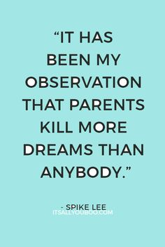 """118 Inspirational Quotes About Making Dreams Come True - """"It has been my observation that parents kill more dreams than anybody"""" ― Spike Lee. Click he - Dreams Come True Quotes, Make Dreams Come True, Dream Quotes, Dream Come True, Quotes To Live By, Life Quotes, Maybe Quotes, Words Quotes, Quotes Quotes"""