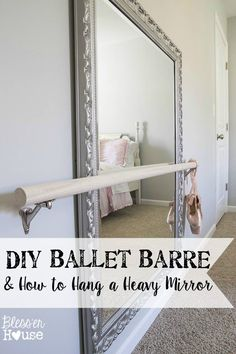 DIY Ballet Barre and How to Hang a Heavy Mirror | Bless'er House - I would have killed for one of these as a little girl!