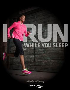 I run while you sleep. #FindYourStrong