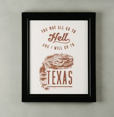 You may all go to Hell…Davy Crockett made this quote famous and now you can hang it on your wall. High-quality limited run Texas poster prints. www.paristexasco.com