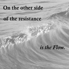 On the other side of the resistance is The Flow . go with the flow! UGH, somewhere in the middle. Affirmations, Z Cam, E Mc2, Staying Positive, Note To Self, Me Quotes, Flow Quotes, Quotes Kids, Wisdom Quotes