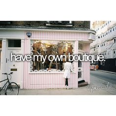 Yes, I would love to have a boutique. Wedding dresses or maybe something completely different.