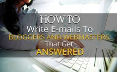 How To Write E-Mails To Bloggers And Webmasters That Get Answered
