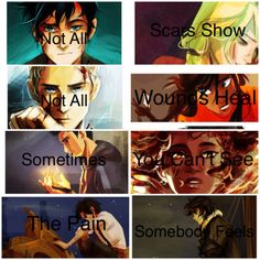 Not all scars show. Not all wounds heal. Sometime you can't see, the pain somebody feels. The 7 demigods. This makes me emotional!