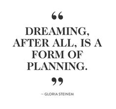 """""""Dreaming, after all, is a form of planning."""" -Gloria Steinem this girl loves to dream! Words Quotes, Me Quotes, Motivational Quotes, Inspirational Quotes, Sayings, Plans Quotes, Quotes Images, Meaningful Quotes, Positive Quotes"""