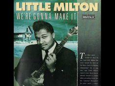 We're gonna make it, Little Milton