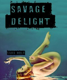 Rookie Romance: Book Blitz: Savage Delight by Sara Wolf; Excerpt + Giveaway