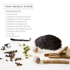 Chai Masala Scrub -Black tea is chock-full of natural antioxidants like polyphenols and tannins that help aid in skin rejuvenation by neutralizing free radicals. In this delicious recipe inspired by the beloved latté, several eastern spices known for potent anti-inflammatory qualities combine for a beautifying treat.