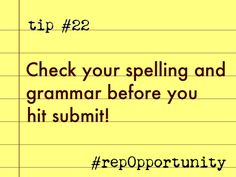 Tip #22: Check your spelling and grammar before you hit submit! #repOpportunity