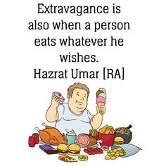 Extravagance is forbidden in the Quran.