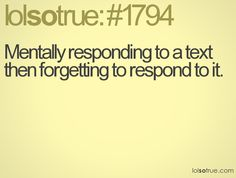Guilty. Sorry to everyone I don't respond to for days.