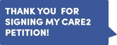 Thank You for signing my Care2 petition!