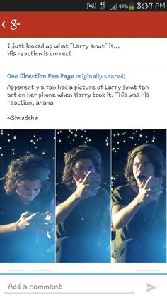 Apparently a fan had a picture of larry smut art on her phone when harry took it. This was his reaction. Bwahahaha